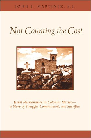 Not Counting the Cost: Jesuit Missionaries in Colonial Mexico-A Story of Struggle, Commitment, and Sacrifice als Buch (gebunden)