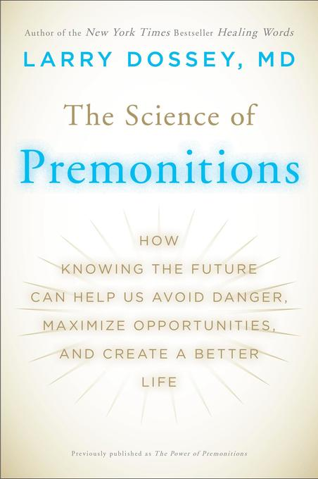 The Science of Premonitions: How Knowing the Future Can Help Us Avoid Danger, Maximize Opportunities, and Cre Ate a Better Life als Taschenbuch