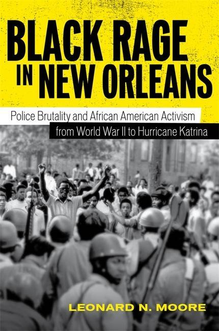 Black Rage in New Orleans: Police Brutality and African American Activism from World War II to Hurricane Katrina als Buch (gebunden)