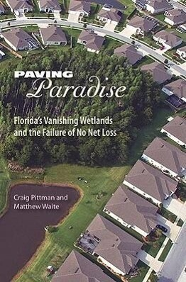 Paving Paradise: Florida's Vanishing Wetlands and the Failure of No Net Loss als Taschenbuch