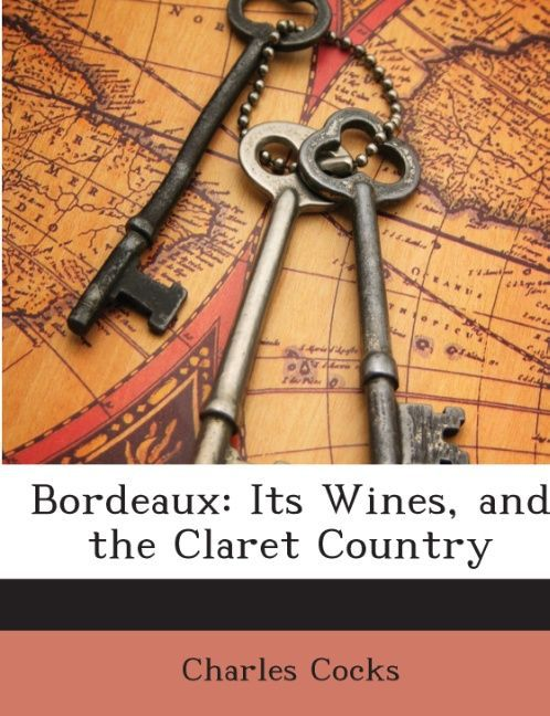 Bordeaux: Its Wines, and the Claret Country als Taschenbuch