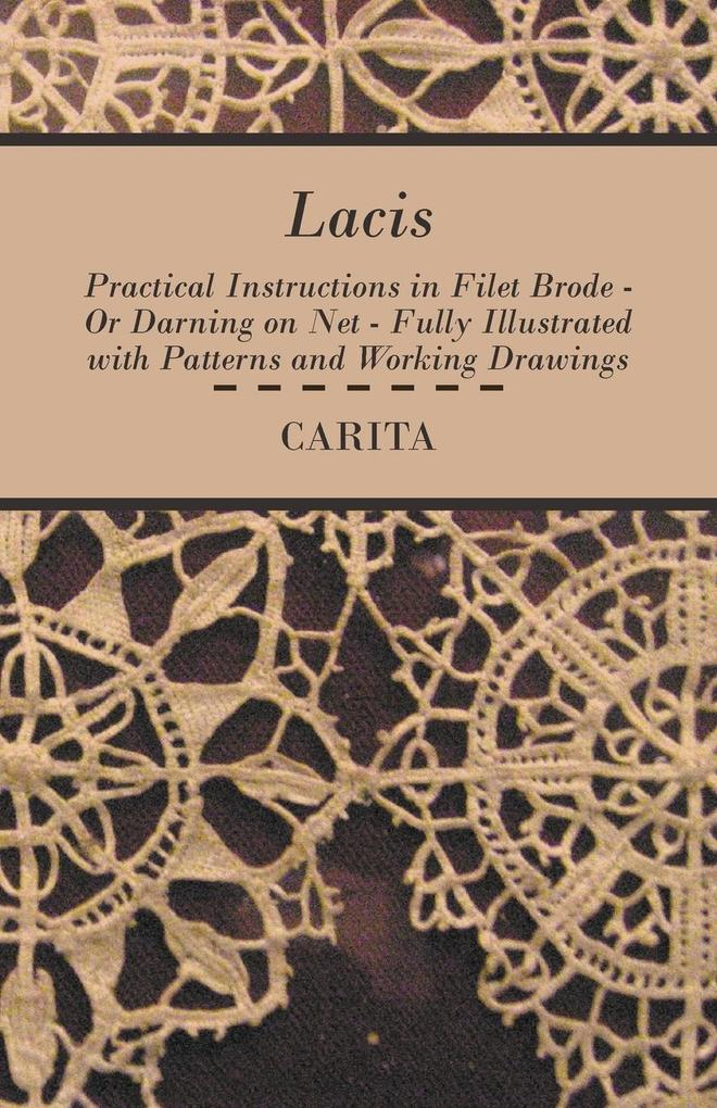 Lacis - Practical Instructions in Filet Brode - Or Darning on Net - Fully Illustrated with Patterns and Working Drawings als Buch (kartoniert)