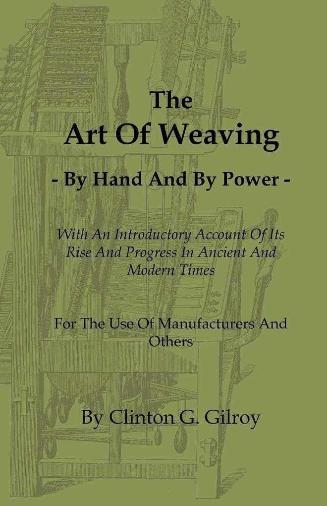 The Art of Weaving - By Hand and by Power - With an Introductory Account of Its Rise and Progress in Ancient and Modern Times - For the Use of Manufac als Taschenbuch
