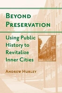 Beyond Preservation: Using Public History to Revitalize Inner Cities als Taschenbuch