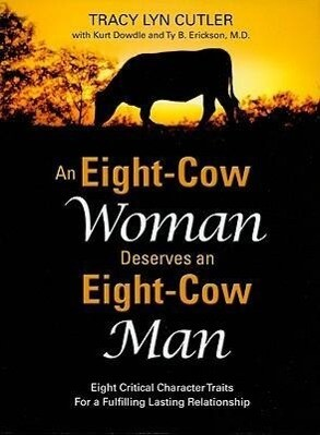 An Eight-Cow Woman Deserves and Eight-Cow Man: Eight Critical Character Traits for a Fulfilling Lasting Relationship als Taschenbuch