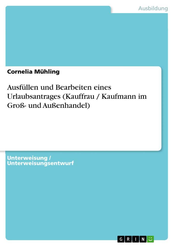 Ausfüllen und Bearbeiten eines Urlaubsantrages (Kauffrau / Kaufmann im Groß- und Außenhandel) als Buch (kartoniert)