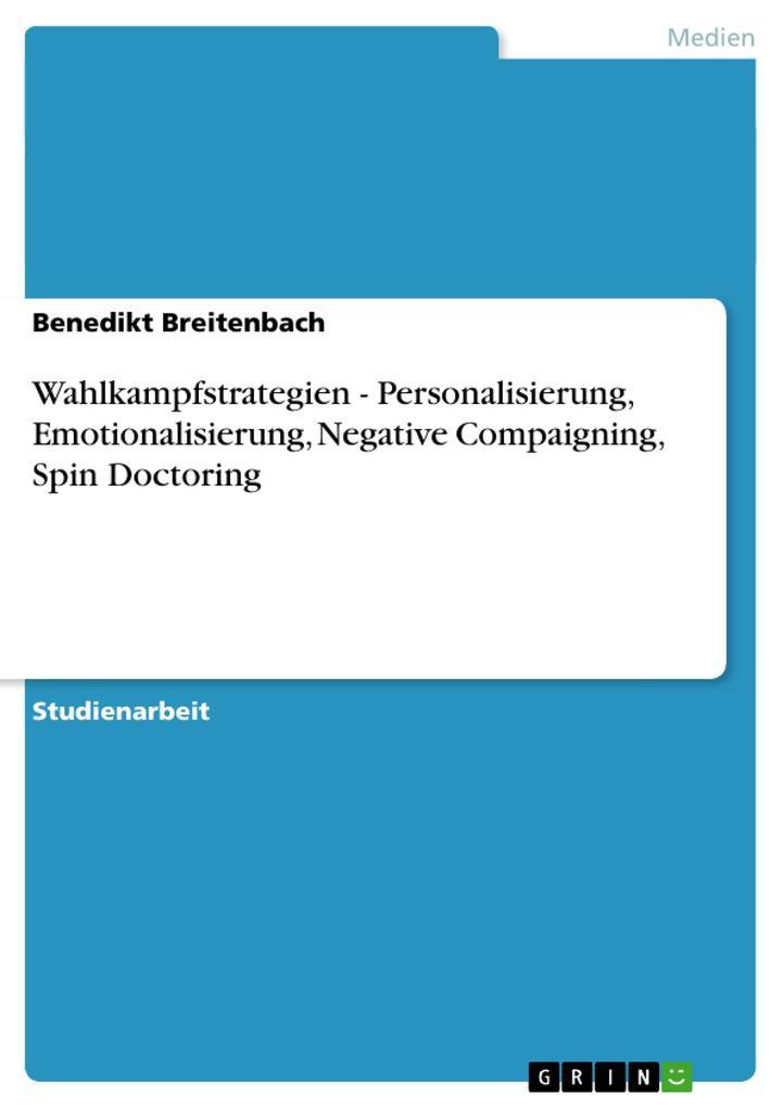 Wahlkampfstrategien - Personalisierung, Emotionalisierung, Negative Compaigning, Spin Doctoring als Buch (kartoniert)