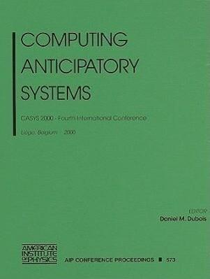 Computing Anticipatory Systems: CASYS 2000 - Fourth International Conference, Liege, Belgium, 7-12 August 2000 als Buch (gebunden)
