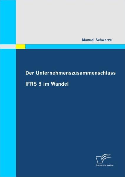 Der Unternehmenszusammenschluss: IFRS 3 im Wandel als Buch (kartoniert)