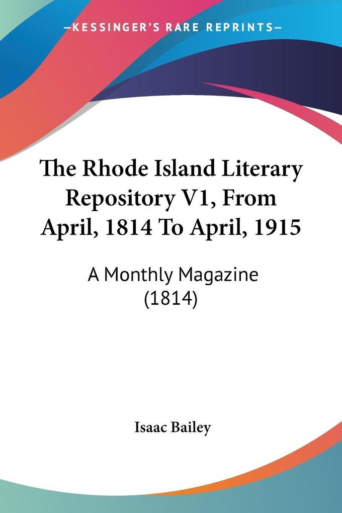 The Rhode Island Literary Repository V1, From April, 1814 To April, 1915 als Taschenbuch