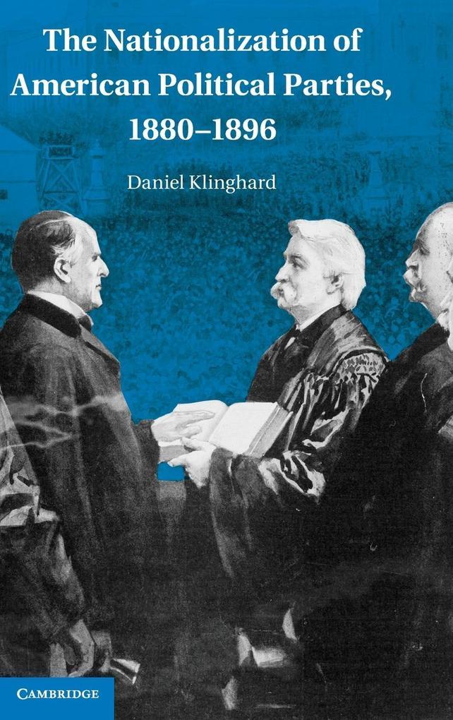 The Nationalization of American Political Parties, 1880-1896 als Buch (gebunden)