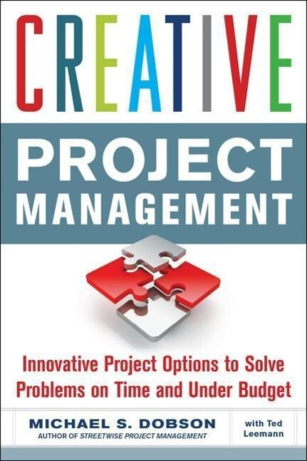 Creative Project Management: Innovative Project Options to Solve Problems on Time and Under Budget als Buch (kartoniert)