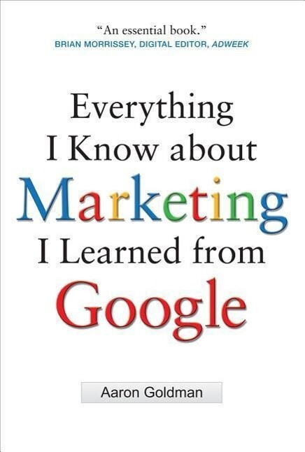 Everything I Know about Marketing I Learned from Google als Buch (gebunden)