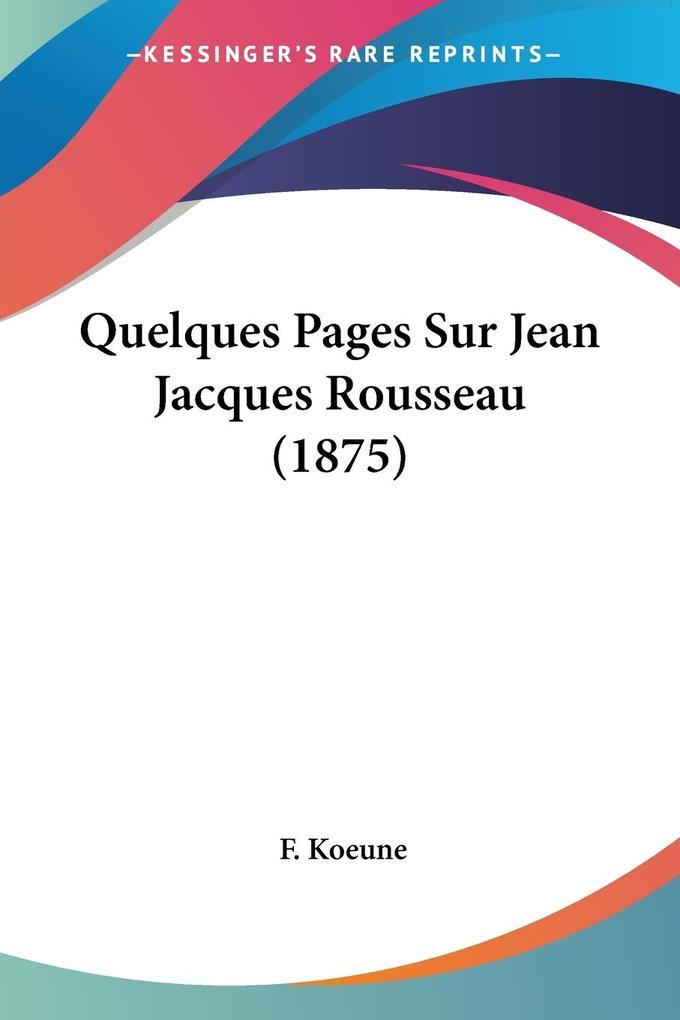 Quelques Pages Sur Jean Jacques Rousseau (1875) als Taschenbuch