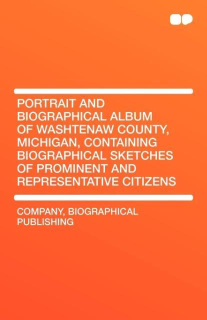 Portrait and Biographical Album of Washtenaw County, Michigan, Containing Biographical Sketches of Prominent and Representative Citizens als Taschenbuch