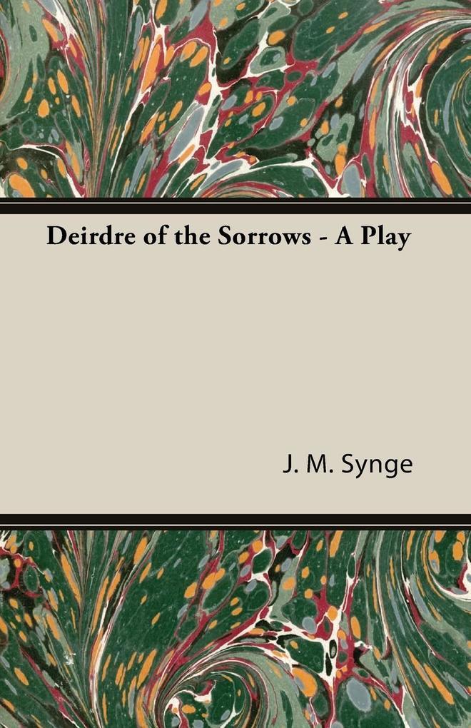 Deirdre of the Sorrows - A Play als Taschenbuch