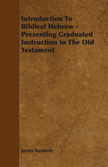 Introduction To Biblical Hebrew - Presenting Graduated Instruction In The Old Testament als Taschenbuch