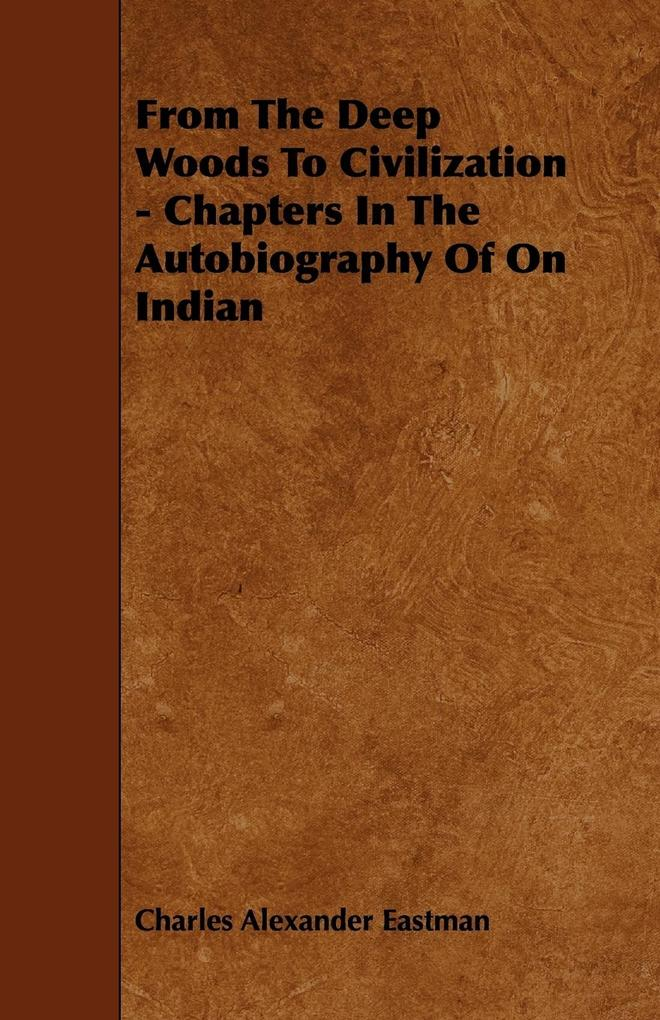 From The Deep Woods To Civilization - Chapters In The Autobiography Of On Indian als Taschenbuch