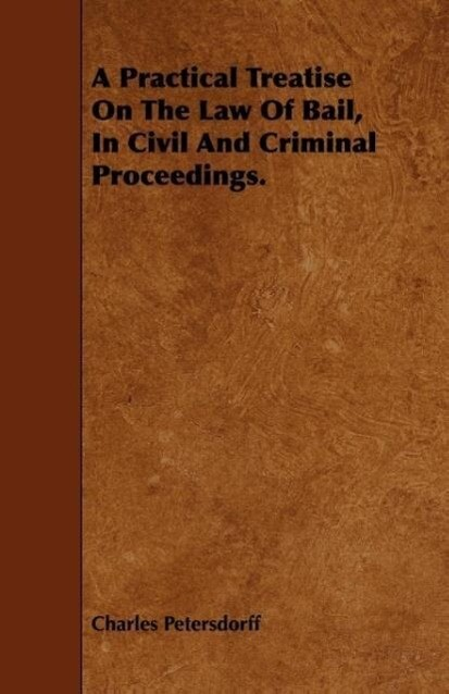 A Practical Treatise On The Law Of Bail, In Civil And Criminal Proceedings. als Taschenbuch