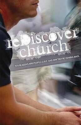 Rediscover Church: Ten Reasons Why People Leave and Why They're Coming Back als Taschenbuch