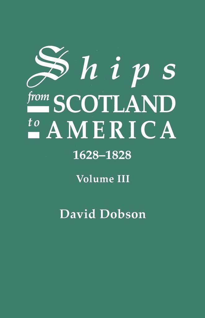 Ships from Scotland to America, 1628-1828. Volume III als Taschenbuch