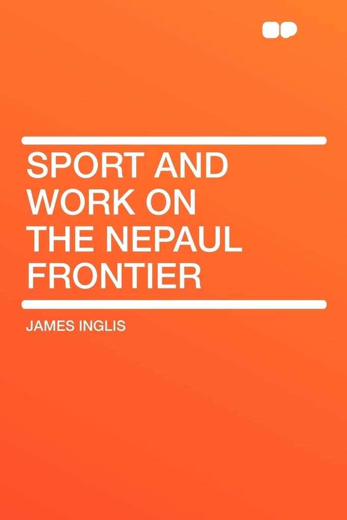 Sport and Work on the Nepaul Frontier als Taschenbuch