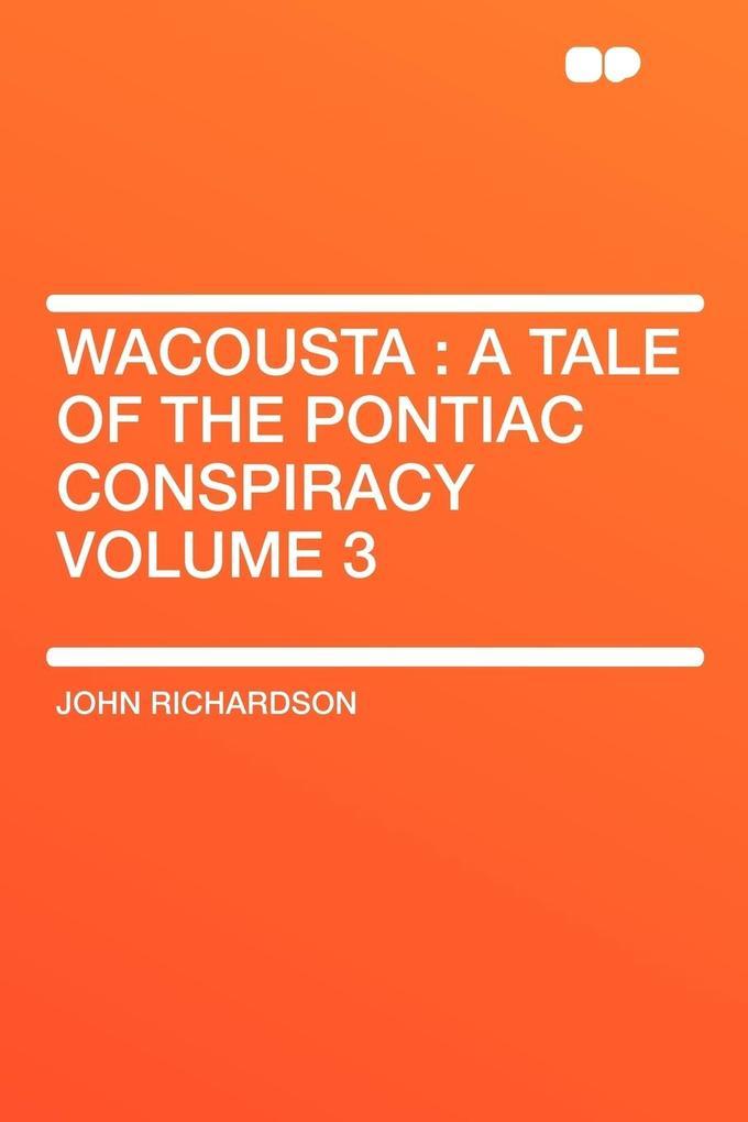 Wacousta: A Tale of the Pontiac Conspiracy Volume 3 als Taschenbuch