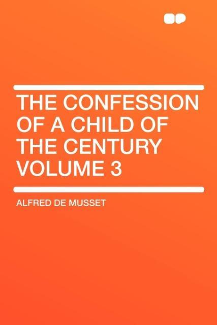 The Confession of a Child of the Century Volume 3 als Taschenbuch
