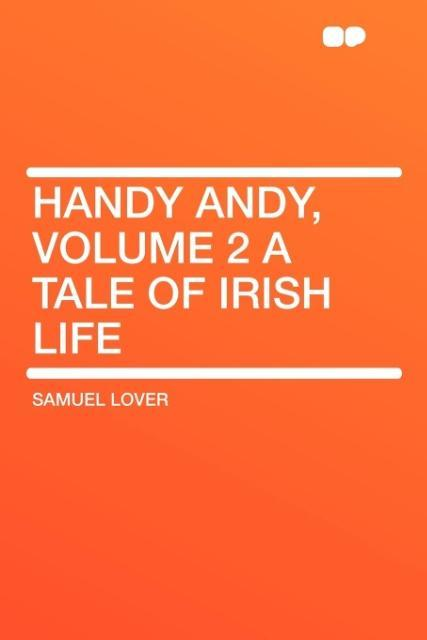 Handy Andy, Volume 2 a Tale of Irish Life als Taschenbuch