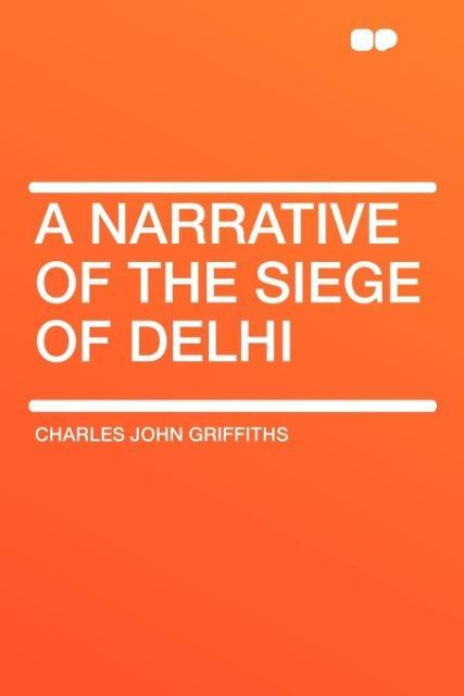 A Narrative of the Siege of Delhi als Taschenbuch