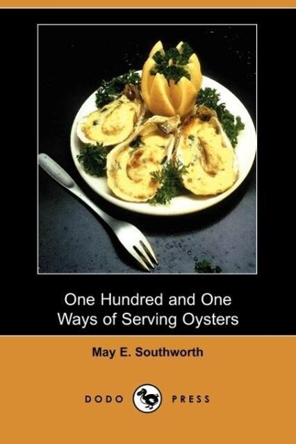 One Hundred and One Ways of Serving Oysters (Dodo Press) als Taschenbuch