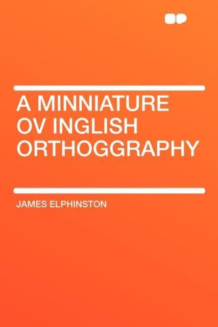 A Minniature Ov Inglish Orthoggraphy als Taschenbuch