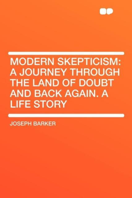 Modern Skepticism: A Journey Through the Land of Doubt and Back Again. a Life Story als Taschenbuch