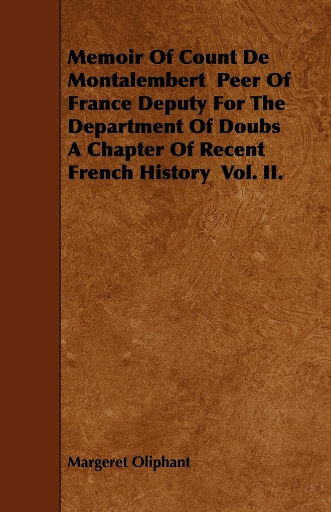 Memoir of Count de Montalembert Peer of France Deputy for the Department of Doubs a Chapter of Recent French History Vol. II. als Taschenbuch