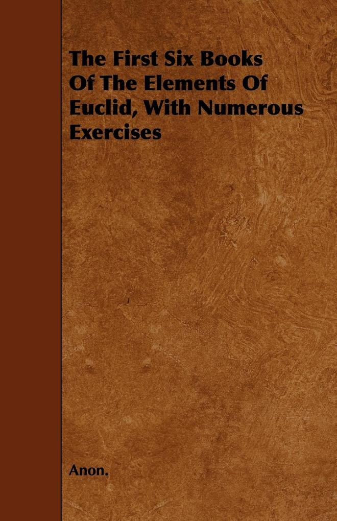 The First Six Books of the Elements of Euclid, with Numerous Exercises als Taschenbuch