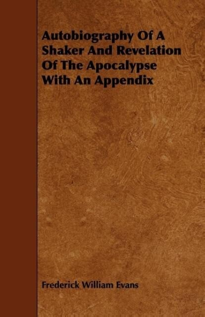 Autobiography Of A Shaker And Revelation Of The Apocalypse With An Appendix als Taschenbuch