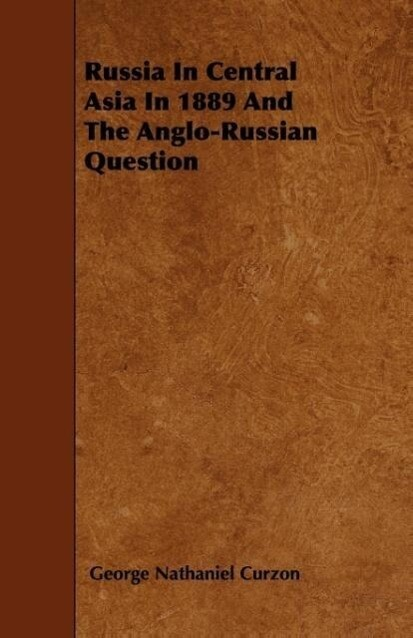 Russia In Central Asia In 1889 And The Anglo-Russian Question als Taschenbuch