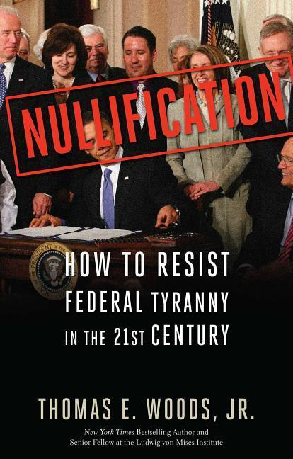 Nullification: How to Resist Federal Tyranny in the 21st Century als Buch (gebunden)
