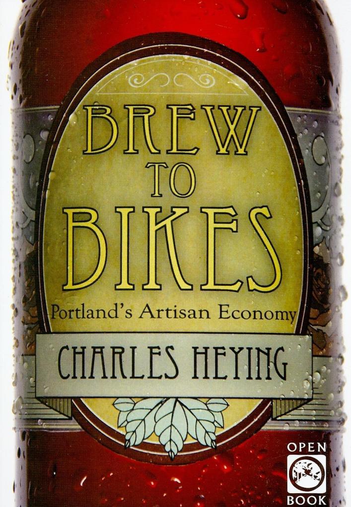 Brew to Bikes: Portland's Artisan Economy als Taschenbuch