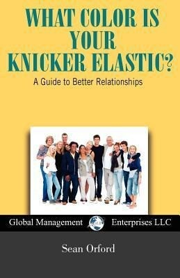 What Color Is Your Knicker Elastic? a Guide to Better Relationships als Taschenbuch