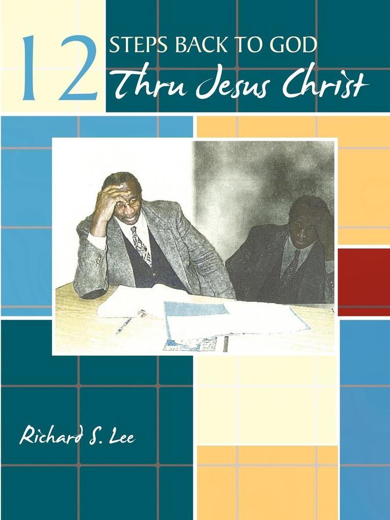 12 Steps Back to God Thru Jesus Christ als Taschenbuch