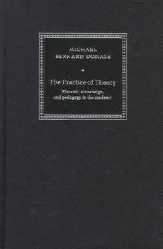 The Practice of Theory: Rhetoric, Knowledge, and Pedagogy in the Academy als Buch (gebunden)