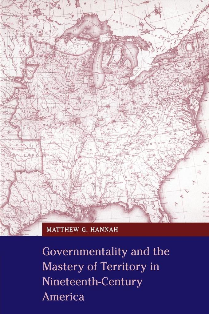 Governmentality and the Mastery of Territory in Nineteenth-Century America als Taschenbuch