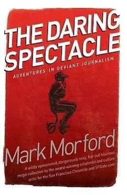 The Daring Spectacle: Adventures in Deviant Journalism als Taschenbuch