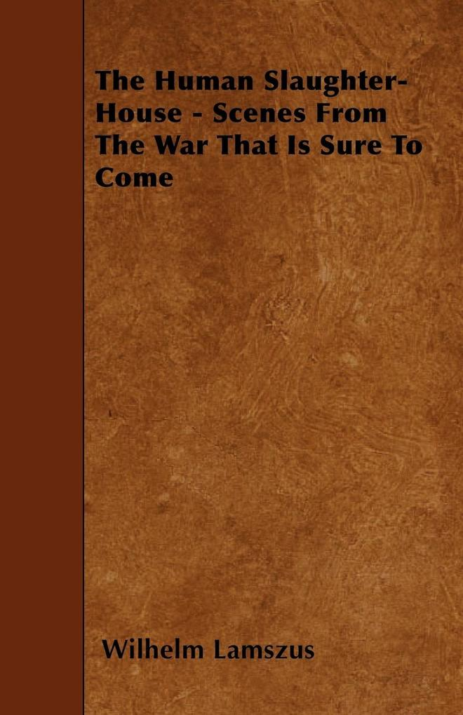 The Human Slaughter-House - Scenes from the War That Is Sure to Come als Taschenbuch