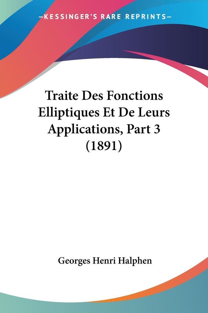 Traite Des Fonctions Elliptiques Et De Leurs Applications, Part 3 (1891) als Taschenbuch