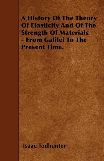 A History Of The Theory Of Elasticity And Of The Strength Of Materials - From Galilei To The Present Time. als Taschenbuch