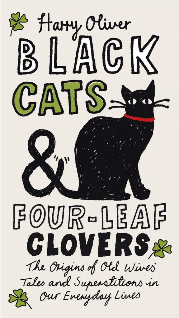 Black Cats & Four-Leaf Clovers: The Origins of Old Wives' Tales and Superstitions in Our Everyday Lives als Taschenbuch