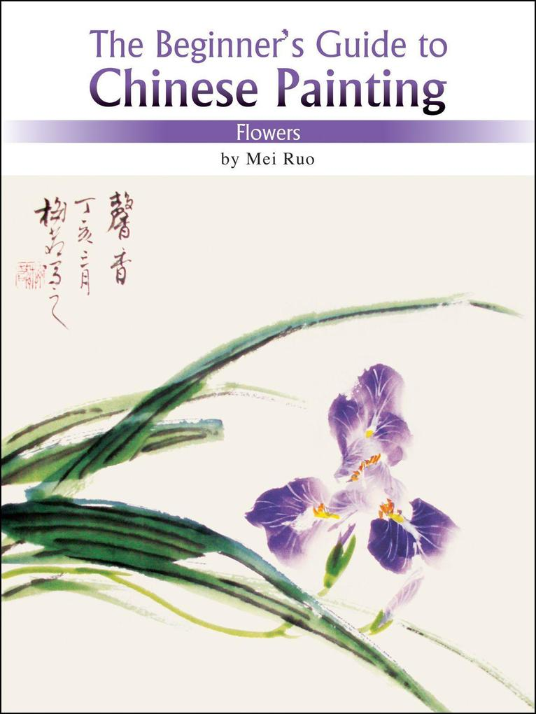 Flowers: The Beginner's Guide to Chinese Painting als Taschenbuch