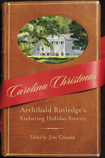 Carolina Christmas: Archibald Rutledge's Enduring Holiday Stories als Buch (gebunden)